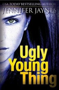 UGLY YOUNG THING By Author Jennifer Jaynes