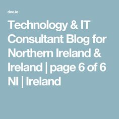 Technology & IT Consultant Blog for Northern Ireland & Ireland | page 6 of 6 NI | Ireland
