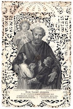 "GOOD ST. JOSEPH I offer you my heart to give to Jesus. GOOD ST. JOSEPH I consecrate myself to thee, watch over me. ""Beloved children, go to Joseph, and he will intercede for us in our distress."" Bl. Pope Pius IX"