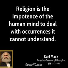 """Religion is the impotence of the human mind to deal with occurrences it cannot understand. Atheist Quotes, Religion Quotes, Anti Religion, Great Quotes, Me Quotes, Inspirational Quotes, Les Religions, Karl Marx, Human Mind"