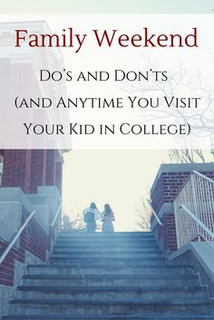 Family Weekend: Dos and Don'ts of Visiting a Kid in College