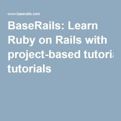 BaseRails: Learn Ruby on Rails with project-based tutorials