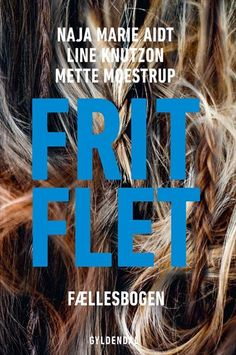 """Frit Flet"" by Naja Marie Aidt, Line Knutzon and Mette Moestrup"