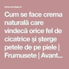 Cum se face crema naturală care vindecă orice fel de cicatrice și șterge pet… How to make a natural cream that heals scars and wipes the skin Beauty Natural Treatments, Natural Remedies, Beauty Skin, Health And Beauty, Face Skin Care, How To Get Rid, Good Skin, Face And Body, Peta