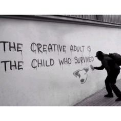 nocturnals-on-narcotics: The creative adult is the child who survived
