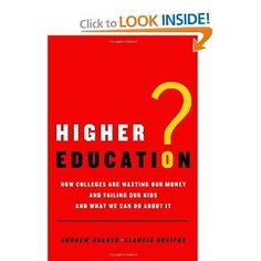"""""""Higher Education?"""" (How Colleges are Wasting our Money and Failing our kids - And What We Can Do About It), by Andrew Hacker and Claudia Dreifus"""
