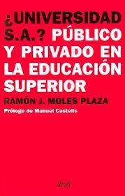 ¿Universidad S.A.? : público y privado en la educación superior / Ramón-Jordi Moles Plaza  L/Bc 378.4 MOL uni Mole, Plaza, Higher Education, Universe, Mole Sauce