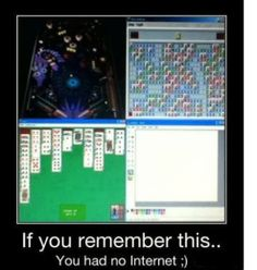 If you remember these games, you had no internetz ;)
