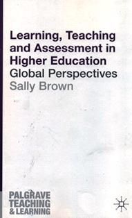 Learning, teaching and assessment in higher education : global perspectives / Sally Brown. LB 2331 B849