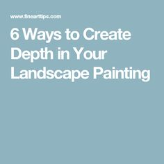 6 Ways to Create Depth in Your Landscape Painting