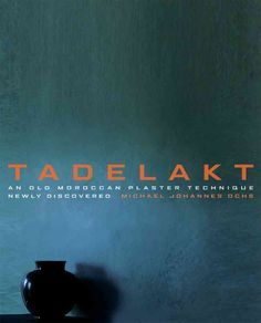 Tadelakt: An Old Moroccan Plaster Technique Newly Discovered