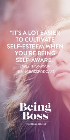"""""""It's a lot easier to cultivate self-esteem when you're being self-aware."""" -Emily Thompson 