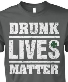 Drunk Lives Matter Irish Shamrock Shirt St. Patrick's Day Drunk Lives Matter Irish Shamrock EU T Shirt Super cool and funny t-shirt for wearing at St Patricks Day #SaintPatricksDay #StPaddysDay #Ireland #Irish #Leprechaun Vintage Drunk Lives Matter - Saint Patrick's Day T-Shirt Drink responsible on Saint Patrick's day but make sure to make it count by wearing this shirt and get some laughs while you're out celebrating! The perfect St. Patrick shirt as gift idea for anyone who's celebrates…