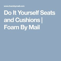 Do It Yourself Seats and Cushions | Foam By Mail