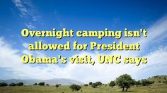 Overnight camping isn't allowed for President Obama's visit, UNC says - http://www.facebook.com/camptees/posts/1474525289229074
