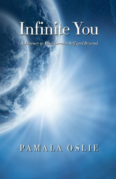 Infinite You: A Journey to Your Greater Self and Beyond by Pamala Oslie,http://www.amazon.com/dp/098493751X/ref=cm_sw_r_pi_dp_yKg8sb087V0T67A8