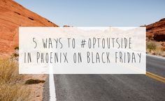 Here are 5 ways you can #OptOutside in Phoenix on Black Friday!