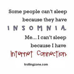 I cant sleep coz of Internet