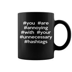 Annoying Hashtags Funny Quote HOT MUG #mug #ideas #image #photo #gift #mugcoffee