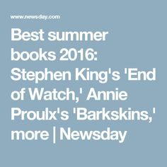 Best summer books 2016: Stephen King's 'End of Watch,' Annie Proulx's 'Barkskins,' more | Newsday