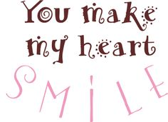 you make my heart smile quotes #49467, Quotes