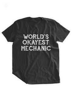 Worlds Okayest Mechanic T-shirt Gifts for Mechanics by BumpCovers