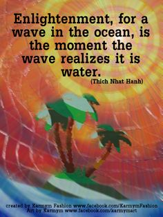 #quotespicture #yogicart #karmym #ThichNhatHanh #ThichNhatHanhQuote #Karmymfashion #oceanwave #islandinthesun #Enlightenment #onewithGAIA #ThichNhatHanh #ThichNhatHanhQuote #beonewitheverything #beonewithnature #beonewithyourself #waveexperience #transcendenceart #transcendence #transcendentalmeditation #transcendencequotes #meditationquote #meditationalart