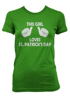 This Girl Loves St. Patrick's Day Shirt.. maybe add something on the back about Sheena for mini heart?