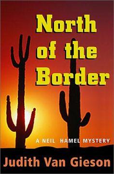 North Of The Border by Judith Van Gieson - Neil Hamel #1