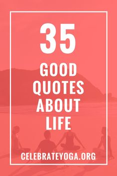 35 Good Quotes About Life