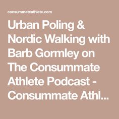 Urban Poling & Nordic Walking with Barb Gormley on The Consummate Athlete Podcast - Consummate Athlete Best Amazon Reviews, Nordic Walking, Surgery Recovery, Medical Research, Pre And Post, In My Feelings, Workout Programs, South Africa, Trainers