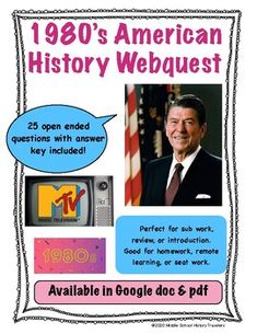 This is a 25 question webquest on the 1980's. Students go to history.com and answer the questions as they read the article. This webquest covers all of Ronald Reagan's presidency and the culture of the 80's as well. This comes in a pdf and a google doc format- answer key included. Prefect for on... Middle School History, Ronald Reagan, Teaching History, Teacher Newsletter, American History, 1980s, Remote, Students, Pdf