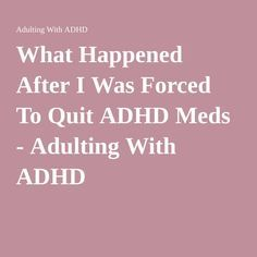 What Happened After I Was Forced To Quit ADHD Meds - Adulting With ADHD
