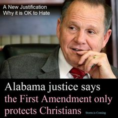 Christian PERSECUTION of those who do not agree with their Religion! Alabama justice says First Amendment only applies to Christians. W. T. F!!!