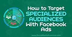 How to Target Specialized Audiences With Facebook Ads Viral Marketing, Email Marketing Strategy, Internet Marketing, Online Marketing, Social Media Marketing, Marketing Videos, Marketing Technology, Marketing Branding, Facebook Ads Manager