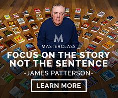 FOCUS ON THE STORY NOT THE SENTENCE. JAMES PATTERSON. LEARN MORE.