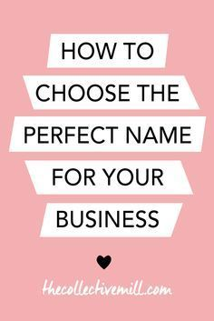 How to Choose the Perfect Name for Your Business: You're starting a new business and need to figure out the name. The problem is you don't know where to start because it's such a big decision. The name of your company might be around for the next ten, twenty, or thirty years. So you want to make sure and pick a good one. Click here for a step by step guide on how to choose the perfect name for your new business. TheCollectiveMill.com