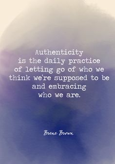 Authenticity is the daily practice of letting go of who we think we're supposed to be and embracing who we are. - Powerful Self Love Quotes