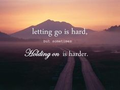 Sometimes you just have to stop fighting and let it go....READ THIS!