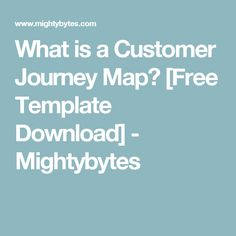 What is a Customer Journey Map? [Free Template Download] - Mightybytes