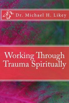 """At last! Available from #amazon #createspace and #kindle #WorkingThroughTraumaSpiritually by Dr. Michael Likey In """"Working Through Trauma Spiritually"""", I provide numerous tools (both metaphysical and psychological) for coping with trauma, working through the grieving, and eventually living a happy and fulfilling existence once again. Some of the tools include Aligning with Heaven, Emotional Step Programming, and Pro-Active Thoughts. I always include proper use of Scientific-Prayer, Mystical…"""