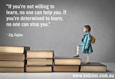 """If you're not willing to learn no one can help you. If you're determined to learn no one can stop you"""" Zig Ziglar"""