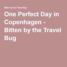 One Perfect Day in Copenhagen - Bitten by the Travel Bug