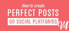 How to Make Absolutely Perfect Social Media Posts