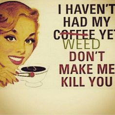 The funny good morning coffee meme images. enjoy sharing these beautiful good morning coffee memes with friends and family. have a great inspirational day! Stoner Humor, Weed Humor, Funny Weed Memes, Funny Quotes, Funny Humor, Coffee Quotes, Coffee Humor, Funny Coffee, Coffee List