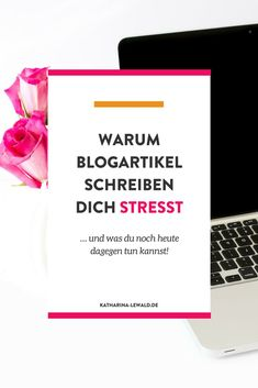 Warum Blogartikel schreiben dich stresst und was du noch heute dagegen tun kannst, von Katharina Lewald