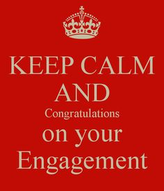 KEEP CALM AND Congratulations on your Engagement