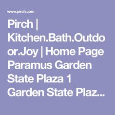 Pirch | Kitchen.Bath.Outdoor.Joy | Home Page  Paramus  Garden State Plaza   1 Garden State Plaza, Suite 1305   Paramus, NJ 07652   551.999.6540