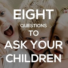 8 Questions Every Parent Should Regularly Ask Their Kids - Watermark Community Church Blog