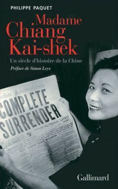 Madame Chiang Kai-Shek : un siècle d'histoire de la Chine / Philippe Paquet ; préface de Simon Leys - [Paris] : Gallimard, cop. 2010